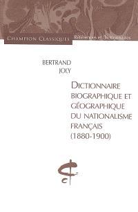 Dictionnaire biographique et géographique du nationalisme français : 1880-1900