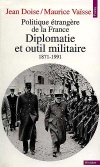 Diplomatie et outil militaire : politique étrangère de la France, 1871-1991