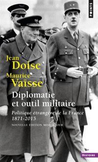 Diplomatie et outil militaire : politique étrangère de la France, 1871-2015