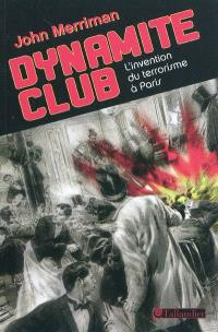 Dynamite club : l'invention du terrorisme à Paris