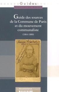 Guide des sources de la Commune de Paris et du mouvement communaliste (1864-1880) Paris et Ile-de-France