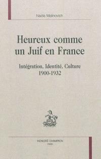 Heureux comme un Juif en France : intégration, identité, culture : 1900-1932