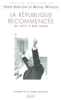 Histoire de la France politique. Volume 4, La République recommencée : de 1914 à nos jours