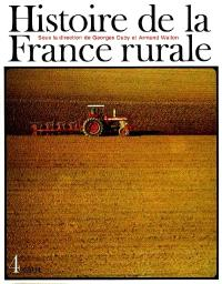 Histoire de la France rurale. Volume 4, La fin de la France paysanne : de 1914 à nos jours