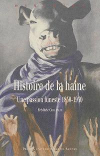 Histoire de la haine : une passion funeste 1830-1930