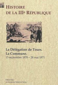 Histoire de la IIIe République. Volume 2, La délégation de Tours, la Commune : 13 septembre 1870-28 mai 1871