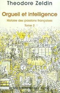 Histoire des passions françaises (1848-1945). Volume 2, Orgueil et intelligence