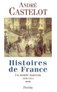 Histoires de France. Volume 3, Un monde nouveau, 1848-1914