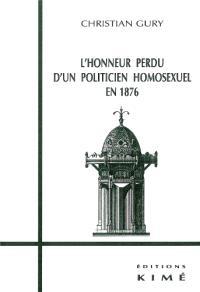 Honneur perdu d'un politicien homosexuel en 1876 : des clés pour Flaubert, Maupassant et Proust