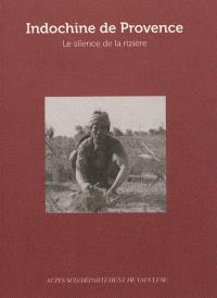 Indochine de Provence : le silence de la rizière; Suivi de Itinéraires d'exil : cartographie des lieux et de la mémoire
