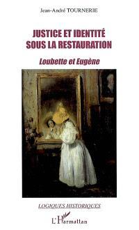 Justice et identité sous la Restauration : Loubette et Eugène