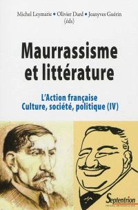 L'Action française : culture, société, politique. Volume 4, Maurrassisme et littérature