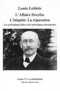 L'affaire Dreyfus : l'iniquité, la réparation : les principaux faits et les principaux documents. Volume 6, La réhabilitation