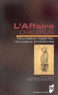 L'affaire Dreyfus : nouveaux regards, nouveaux problèmes : actes du colloque de Rennes 23, 24 et 25 mars 2006