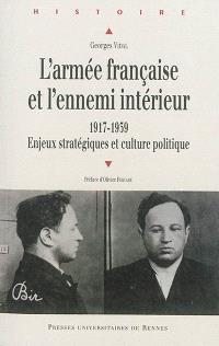 L'armée française et l'ennemi intérieur (1917-1939) : enjeux stratégiques et culture politique