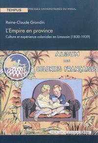 L'Empire en province : culture et expérience coloniales en Limousin (1830-1939)