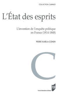 L'état des esprits : l'invention de l'enquête politique en France (1814-1848)