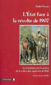 L'Etat face à la révolte de 1907 : le traitement par la justice de la colère des vignerons du Midi