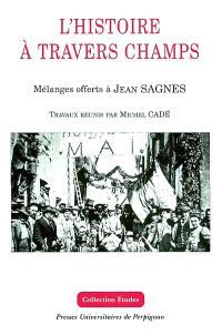 L'histoire à travers champs : mélanges offerts à Jean Sagnes