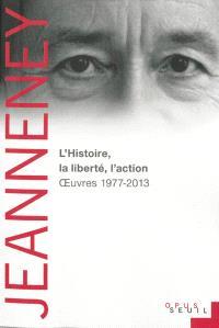 L'histoire, la liberté, l'action : oeuvres, 1977-2013