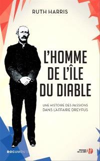L'homme de l'île du Diable : une histoire des passions dans l'affaire Dreyfus