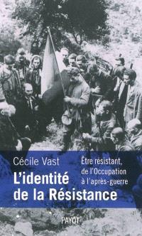 L'identité de la Résistance : être résistant, de l'Occupation à l'après-guerre