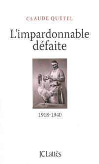 L'impardonnable défaite : 1918-1940