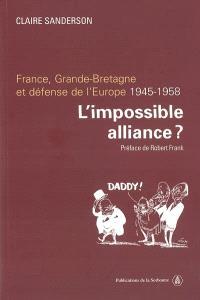 L'impossible alliance ? : France, Grande-Bretagne et défense de l'Europe, 1945-1958