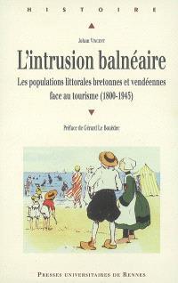 L'intrusion balnéaire : les populations littorales bretonnes et vendéennes face au tourisme (1800-1945)