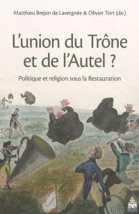 L'union du trône et de l'autel ? : politique et religion sous la Restauration
