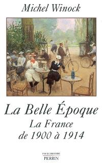 La Belle Epoque : la France de 1900 à 1914