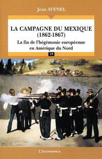 La campagne du Mexique, 1862-1867 : la fin de l'hégémonie européenne en Amérique du Nord