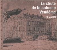 La chute de la colonne Vendôme : 16 mai 1871