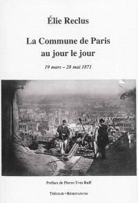 La Commune de Paris au jour le jour : 1871, 19 mars-28 mai
