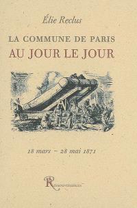 La Commune de Paris au jour le jour : 19 mars-28 mai 1871