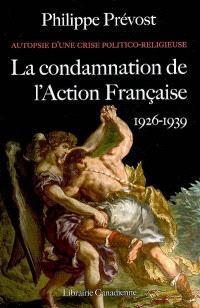 La condamnation de l'Action française (1926-1939) : autopsie d'une crise politico-religieuse