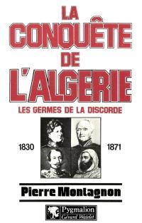 La conquête de l'Algérie : 1830-1871
