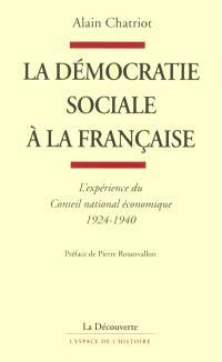 La démocratie sociale à la française : l'expérience du Conseil national économique, 1924-1940