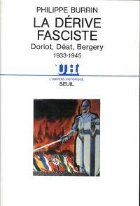 La dérive fasciste : Doriot, Déat, Bergery : 1933-1945