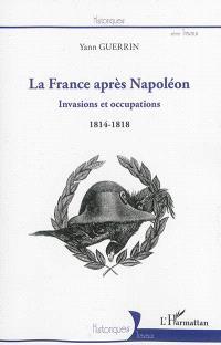 La France après Napoléon : invasions et occupations : 1814-1818