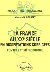 La France au XXe siècle en dissertations corrigées : conseils et méthodologie