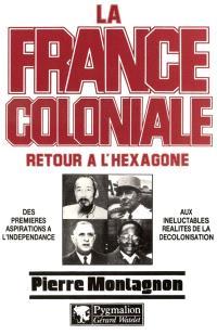 La France coloniale. Volume 2, Retour à l'Hexagone