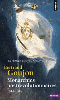La France contemporaine. Volume 2, Monarchies postrévolutionnaires, 1814-1848