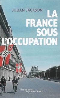 La France sous l'Occupation : 1940-1944