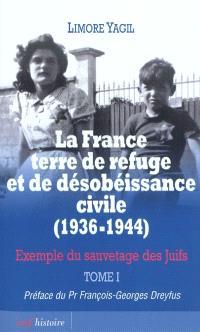 La France terre de refuge et de désobéissance civile, 1936-1944 : exemple du sauvetage des Juifs. Volume 1, Histoire de la désobéissance civile, implication des corps de métiers