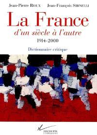 La France, d'un siècle à l'autre, 1914-2000 : dictionnaire critique