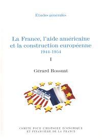 La France, l'aide américaine et la construction européenne : 1944-1954