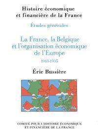La France, la Belgique et l'organisation économique de l'Europe : 1918-1935