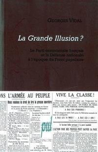 La grande illusion ? : le Parti communiste français et la défense nationale à l'époque du Front populaire