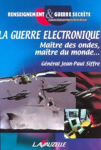 La guerre électronique : maître des ondes, maître du monde